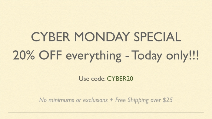 Cyber Monday Deal - Our best ever! 20% off everything.